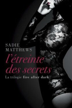 la-trilogie-fire-after-dark,-tome-2---l-etreinte-des-secrets