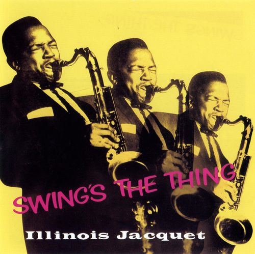 Illinois Jacquet - 1956-58 - Swing's The Thing (LoneHillJazz)