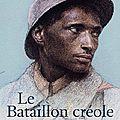 Le bataillon créole (guerre de 1914-1918) - raphaël confiant