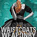 Waistcoats & weaponry ~~ gail carriger