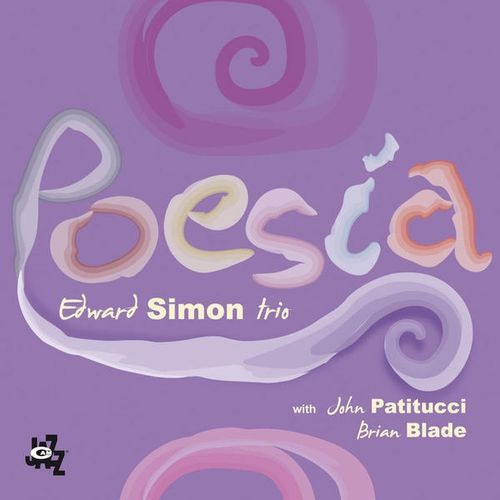 Edward Simon Trio - 2009 - Poesìa (Cam Jazz)