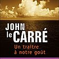Un tratre  notre got - John Le Carr