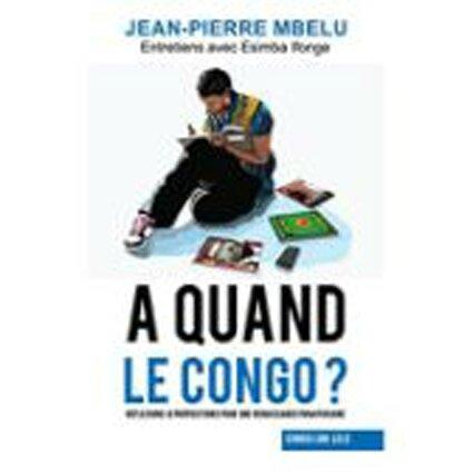 VIENT DE PARAÎTRE: A QUAND LE CONGO?: RÉFLEXIONS & PROPOSITIONS POUR UNE RENAISSANCE PANAFRICAINE