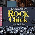 Rock chick tome 1 - a la diable de kristen ashley