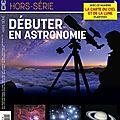 Ciel & espace hors-série 21 : débuter en astronomie