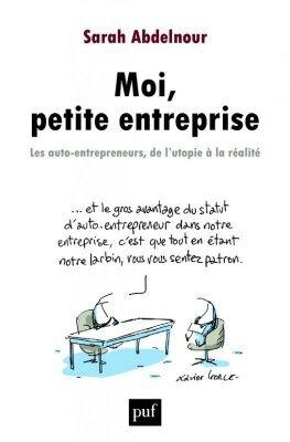 """Exploite-toi toi-même. Sarah Abdelnour : """"Moi, petite entreprise : les auto-entrepreneurs, de l'utopie à la réalité"""""""