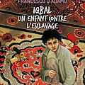 Iqbal, un enfant contre l'esclavage, de francesco d'adamo.