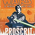 Le destin des jedi, tome 1 : proscrit