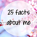 [tag] 25 facts about me