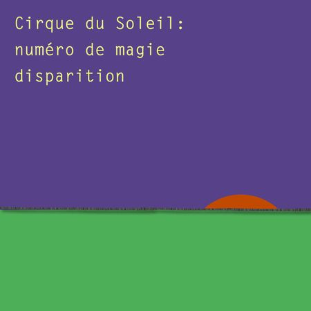 Cirque du soleil disparition