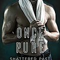 Once pure (shattered past #3) by cecy robson (arc provided via netgalley for an honest review)