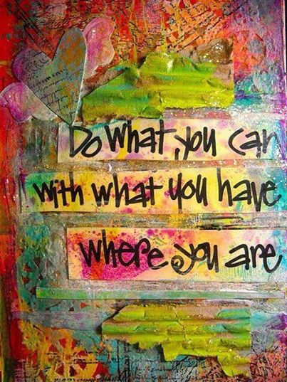 do what you can, what you have where you are.jpg