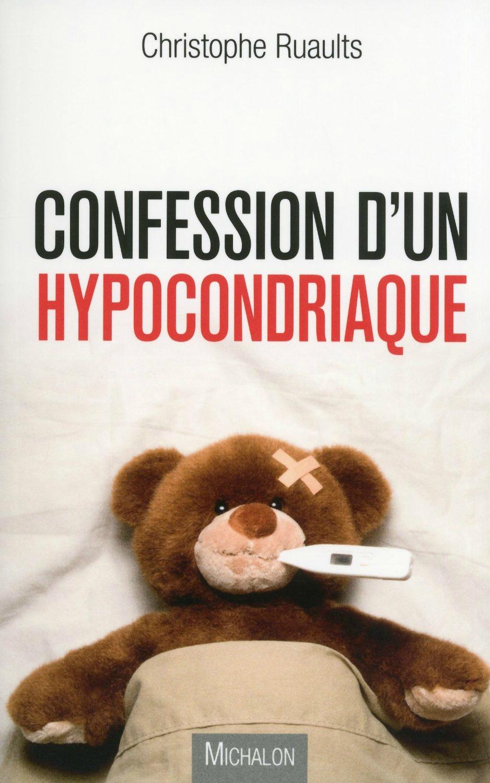 CONFESSION D'UN HYPOCONDRIAQUE - Christophe RUAULTS