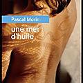Une mer d'huile - pascal morin - editions du rouergue