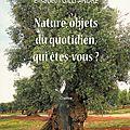 Nature, objets du quotidien, qui êtes-vous ? d'elisabeth gilli andre