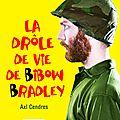 La drôle de vie de bibow bradley -axl cendres
