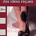 Dictionnaire des idées reçues, gustave flaubert