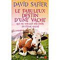 Le fabuleux destin d'une vache qui ne voulait pas finir en steak haché – david safier