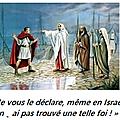 Évangile et homélie du lundi 18 sept 2017. « je vous le déclare, même en israël, je n'ai pas trouvé une telle foi ! »