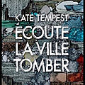 Ecoute la ville tomber - kate tempest - editions rivages