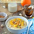 Porridge d'avoine {orange, cannelle & pistache} #vegan #sans gluten