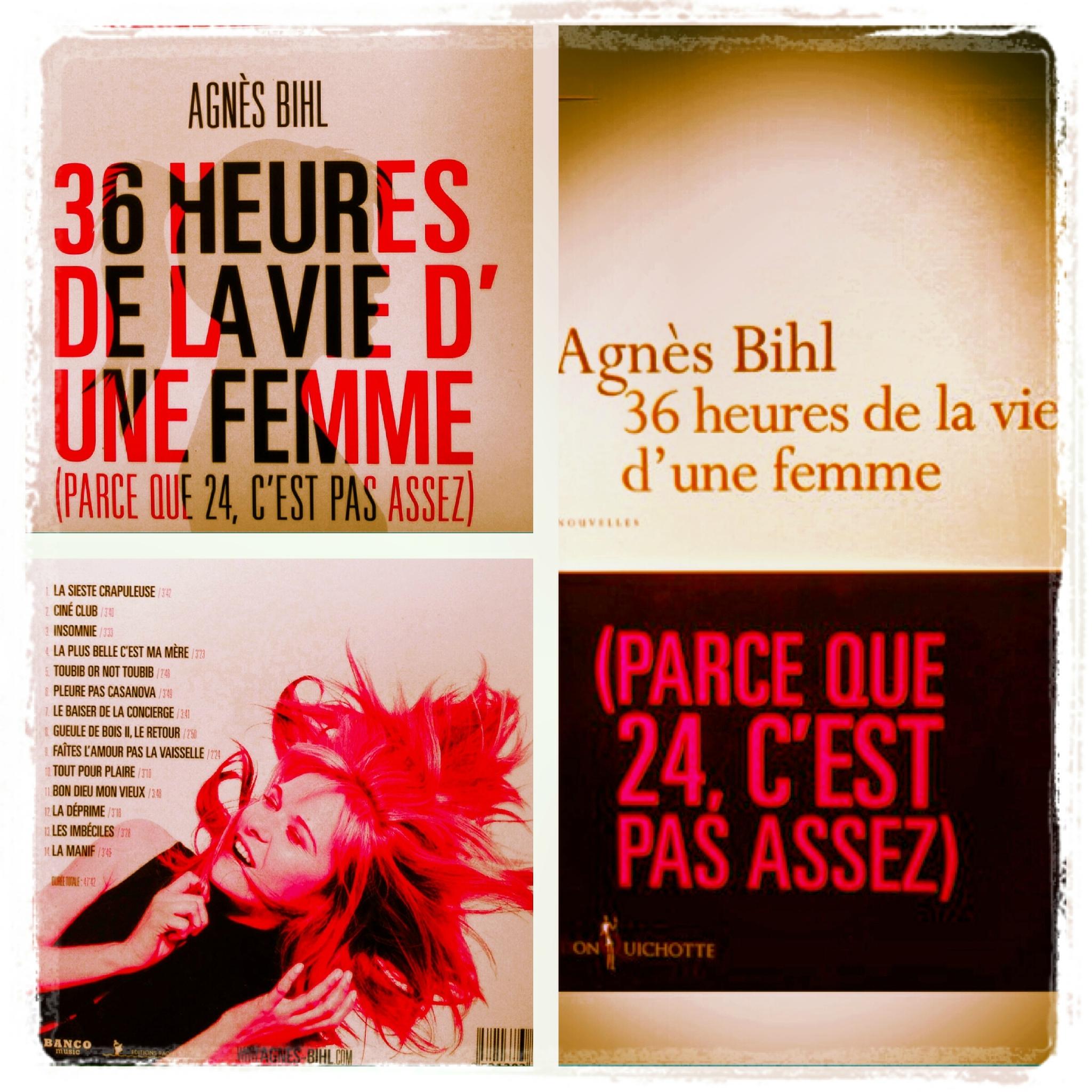 36 HEURES DE LA VIE D'UNE FEMME (PARCE QUE 24, C'EST PAS ASSEZ) - Agnès BIHL