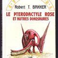 Le pterodactyle rose et autres dinosaures - robert t. bakker