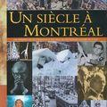 Un siècle à montréal une rétrospective des événements et des gens qui ont marqué l'histoire de la ville