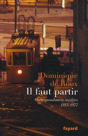 Dominique de Roux, Il faut partir (correspondance)