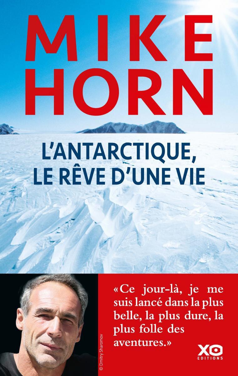 """""""L'Antarctique, le rêve d'une vie"""" de Mike Horn aux Éditions XO"""