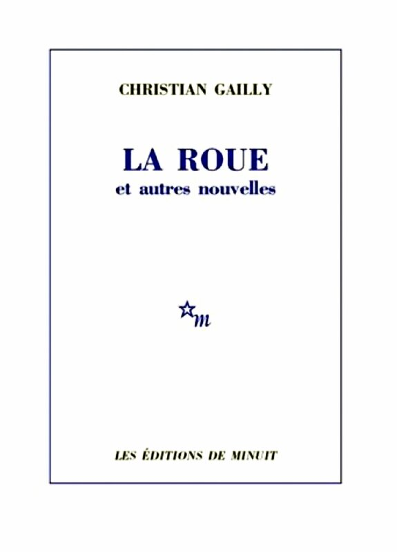 Christian Gailly La Roue