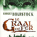Le codex merlin, tome 2 : le graal de fer (the iron grail) - robert holdstock