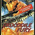 Crocodile fury (mais qu'est-ce que c'est que ça ???)