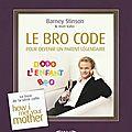 Le bro code pour devenir un parent légendaire - barney stinson, matt kuhn