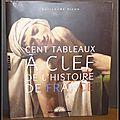 Cent tableaux à clef de l'histoire de france - guillaume picon avec la collaboration d'anne sefrioui