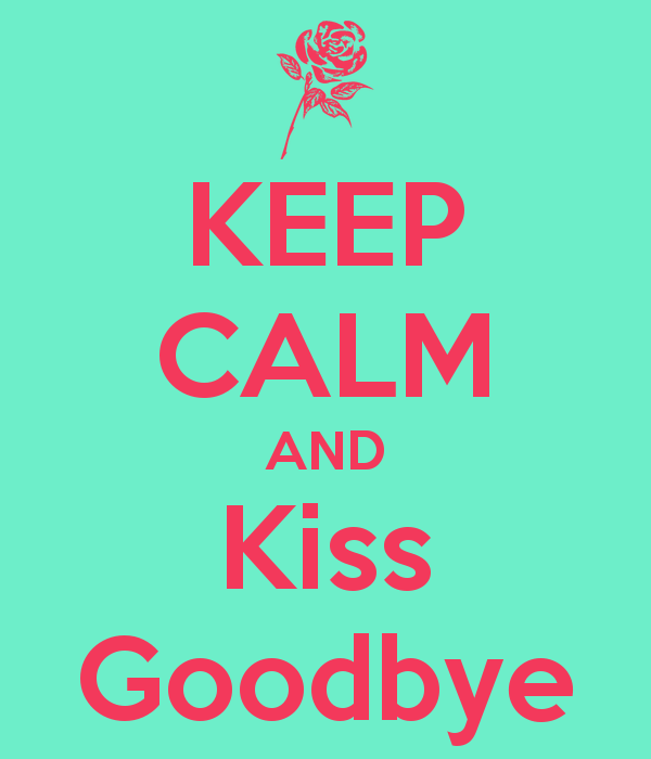 keep-calm-and-kiss-goodbye