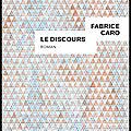 Le discours - fabrice caro - editions gallimard