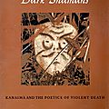 Dark shamans : kanaima and the poetics of violent death - neil l. whitehead