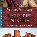 Aventuriers des highlands tome 3 : le guerrier intrépide de vonda sinclair