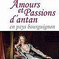 Amours et passions d'antan en pays bourguignon