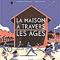 La maison à travers les âges / nathalie lescaille-moulènes et sébastien plassard . - de la martinière jeunesse, 2016