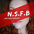 N.s.f.b. (not safe for blog)