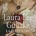 La perle rare , tome 1 des héritières américaines > laura lee guhrke