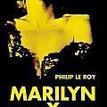 Marilyn x > philip le roy