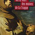 Abbé de Rancé - Vie et mort des moines de La Trappe