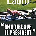Philippe labro - on a tiré sur le président