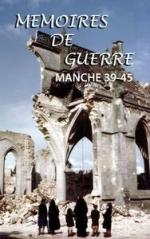 Mémoires de guerre, Manche 1939-1945 film documentaire Dominique Forget