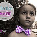 La collection noeud pap' léonard arrive !!! pour enfant et adulte - .... noeud papillon rend moi irresistible!