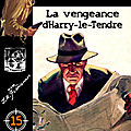 La vengeance d'harry-le-tendre