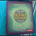 Atlas de la france mystérieuse -fabrice colin.